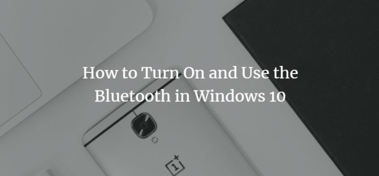 How to Turn On and Use the Bluetooth in Windows 10
