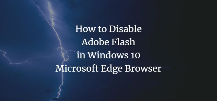 How to Disable Flash in Windows 10 Microsoft Edge Browser