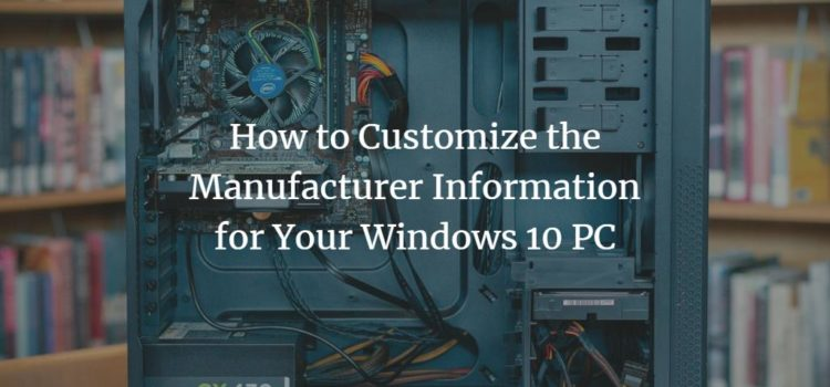 How to Customize the Manufacturer Information of Your Windows 10 PC