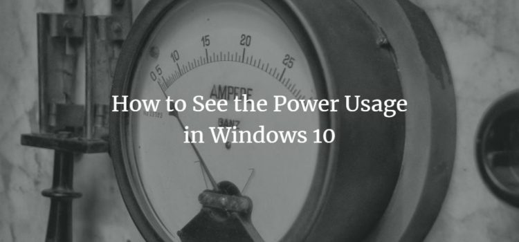 How to See the Power Usage in Windows 10