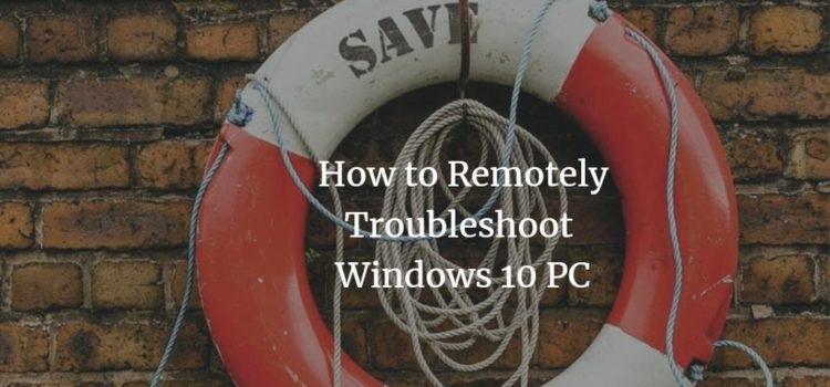 How to Remotely Troubleshoot Windows 10 PC (Without Using Any Third Party Software)