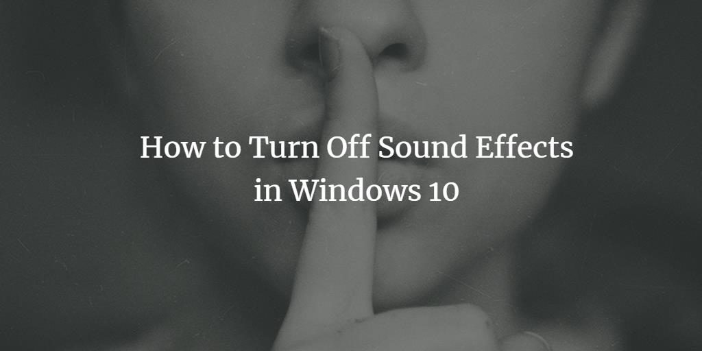 Turn Windows 10 sound effects off