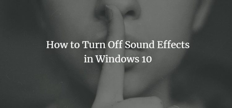 How to Turn Off Sound Effects in Windows 10