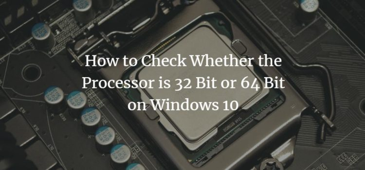 How to Check Whether the Processor is 32 Bit or 64 Bit on Windows 10