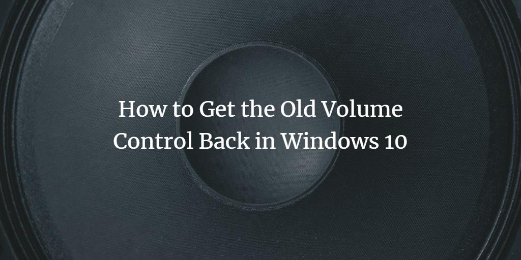 How to Get the Old Volume Control Back in Windows 10