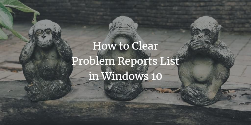 Clear Problem Report list in Windows 10