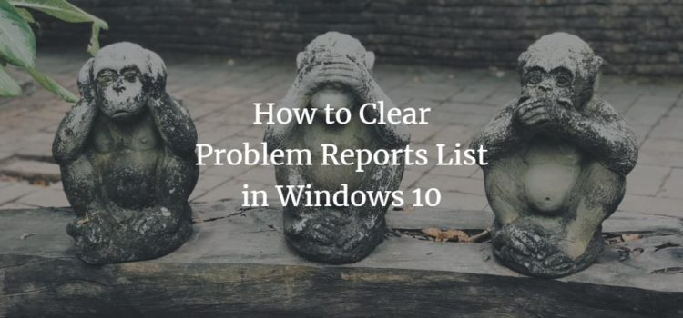 How to Clear Problem Reports List in Windows 10