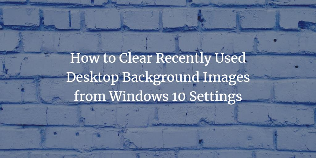 Clear Windows Background Image History
