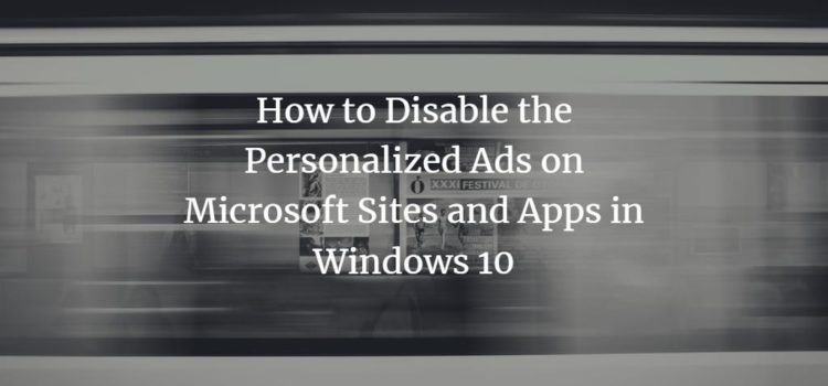How to Disable Personalized Ads on Microsoft Sites and Apps in Windows 10