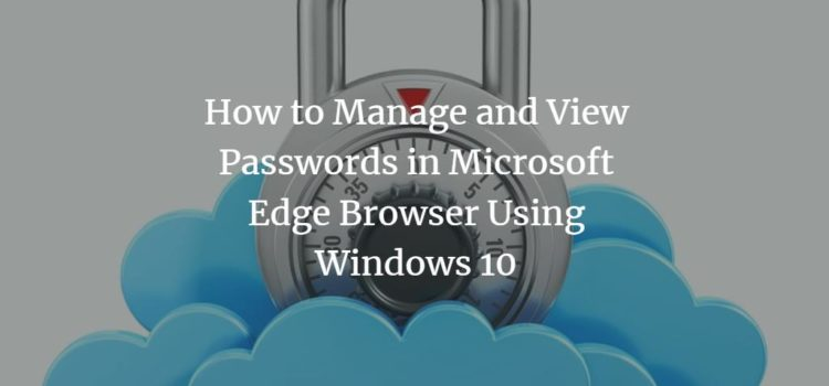 How to Manage and View Passwords in Microsoft Edge Browser Using Windows 10