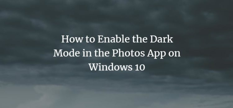How to Enable the Dark Mode in the Photos App on Windows 10