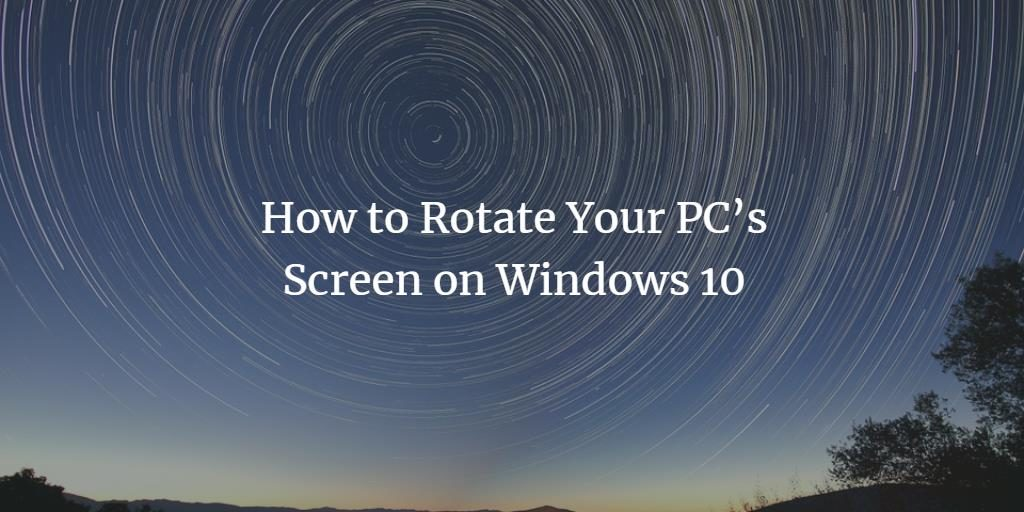 Rotate Windows 10 Screen