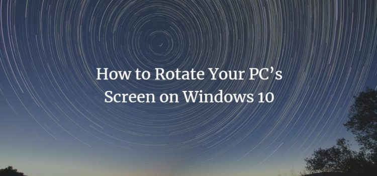 How to Rotate Your PC's Screen on Windows 10