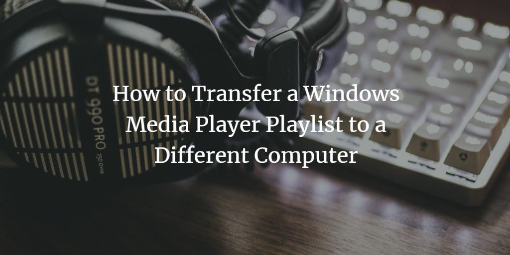 Transfer Media Player Playlist