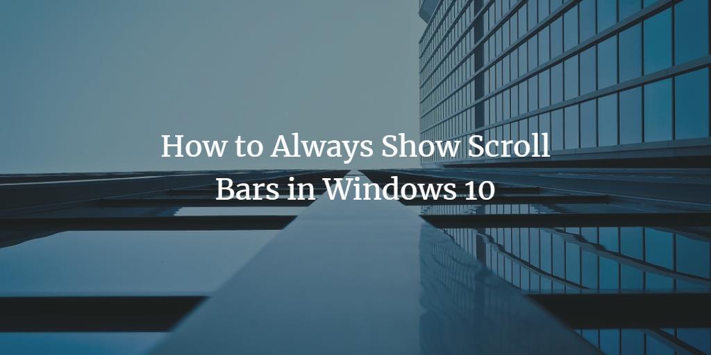 Enable Scroll Bars in Windows