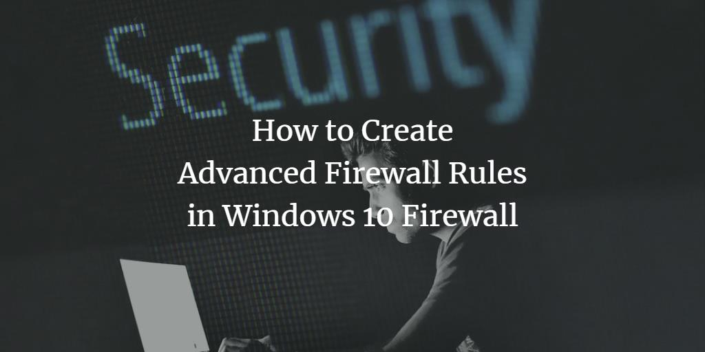 Windows Advanced Firewall Rules