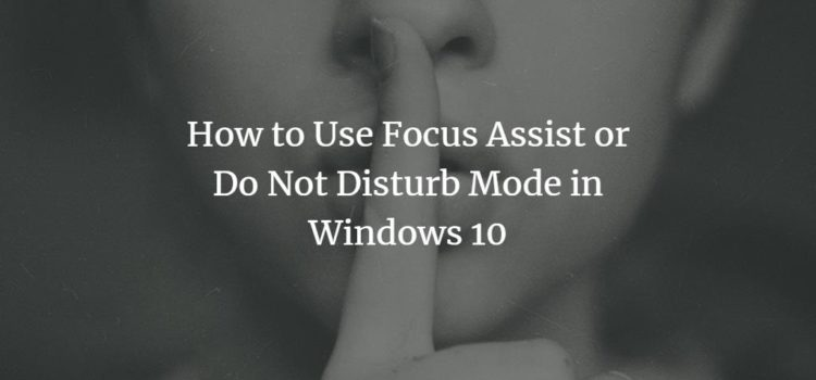 How to Use Focus Assist or Do Not Disturb Mode in Windows 10