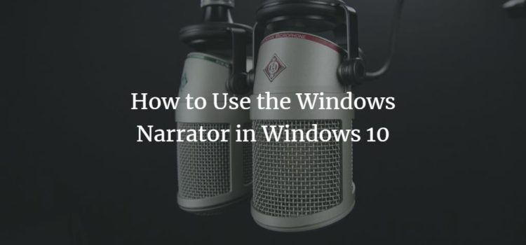 How to Use the Windows Narrator in Windows 10