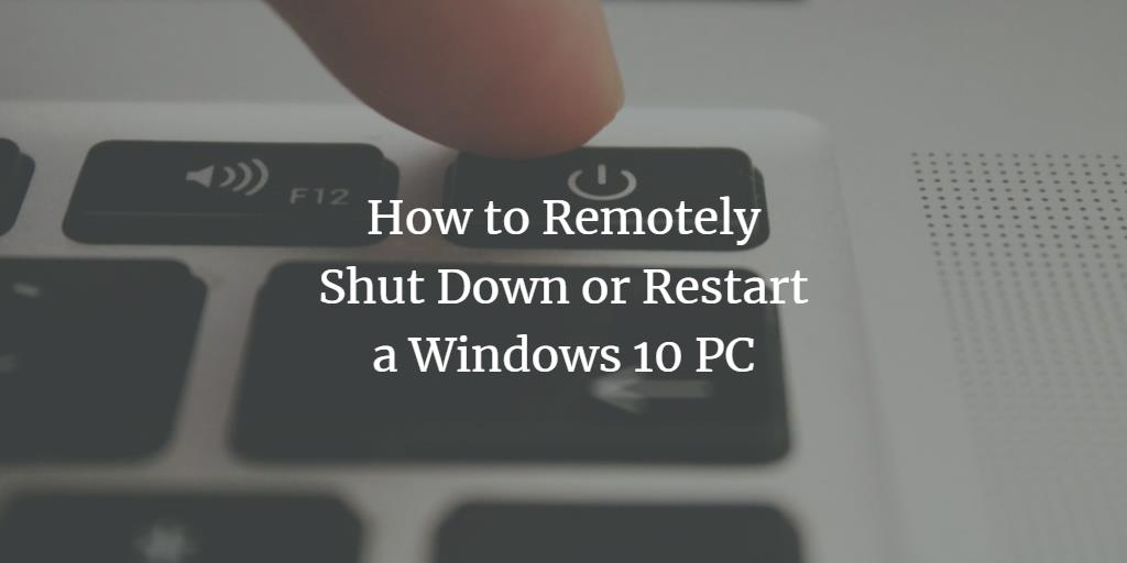 How to Remotely Shut Down or Restart a Windows 10 PC