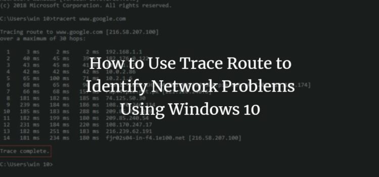 How to Use Trace Route to Identify Network Problems Using Windows 10