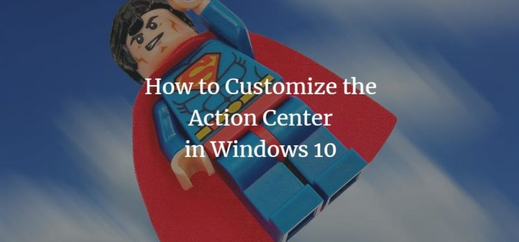 How to Customize the Action Center in Windows 10