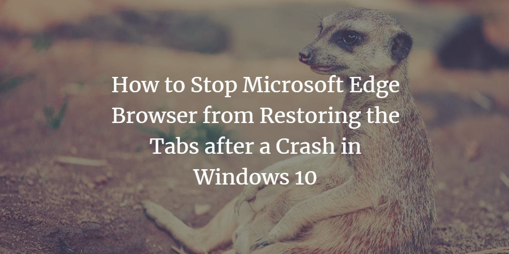 How to Stop Microsoft Edge Browser from Restoring the Tabs after a