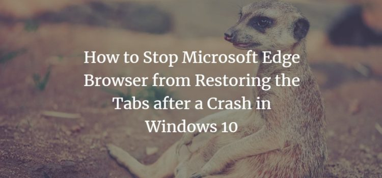How to Stop Microsoft Edge Browser from Restoring the Tabs after a Crash in Windows 10