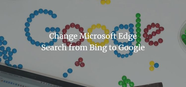 Change Microsoft Edge Search from Bing to Google