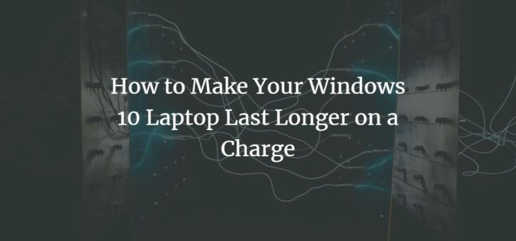 How to Make Your Windows 10 Laptop Last Longer on a Charge