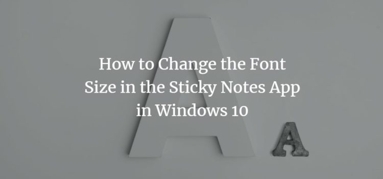 How to Change the Font Size in the Sticky Notes App in Windows 10