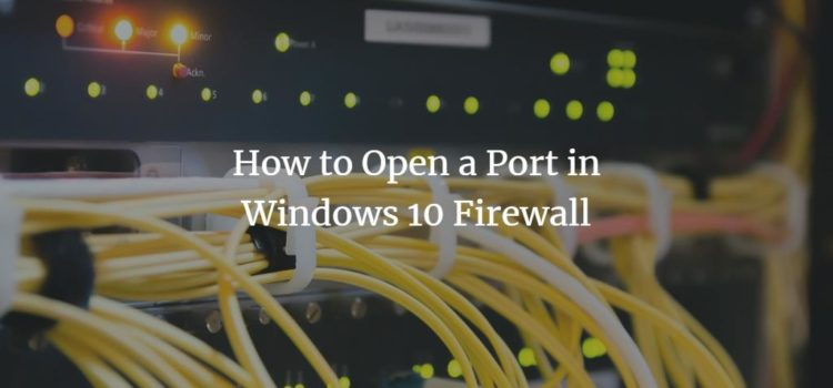 How to Open a Port in Windows 10 Firewall