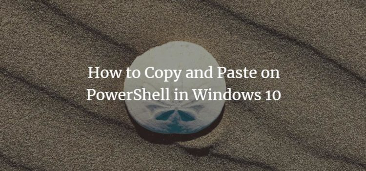 How to Copy and Paste on PowerShell in Windows 10