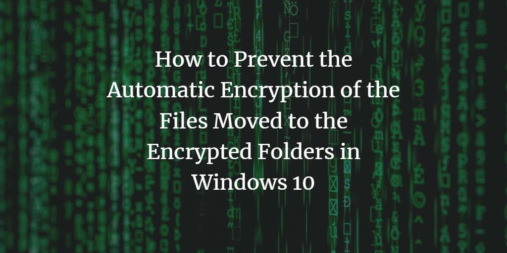 Prevent automatic file encryption