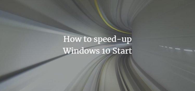 How to speed-up Windows 10 Start
