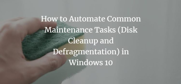 How to Automate Common Maintenance Tasks (Disk Cleanup and Defragmentation) in Windows 10