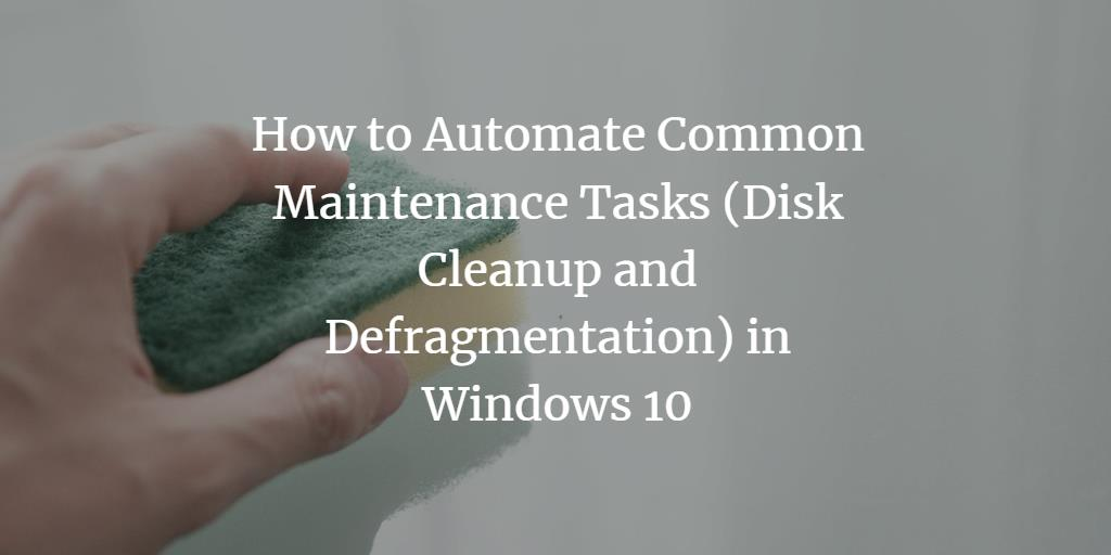 Automate Windows 10 maintenance tasks