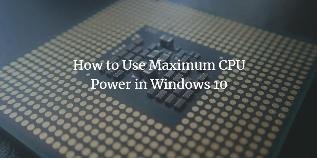 Windows Max CPU Power