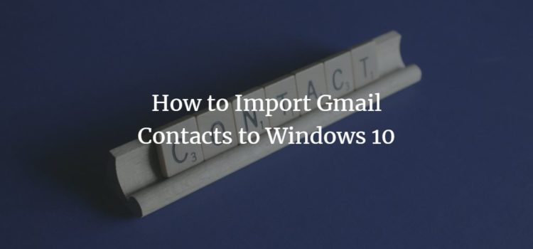 How to Import Gmail Contacts to Windows 10