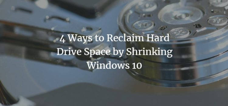 4 Ways to Reclaim Hard Drive Space by Shrinking Windows 10