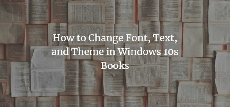 How to Change Font, Text, and Theme in Windows 10s Books