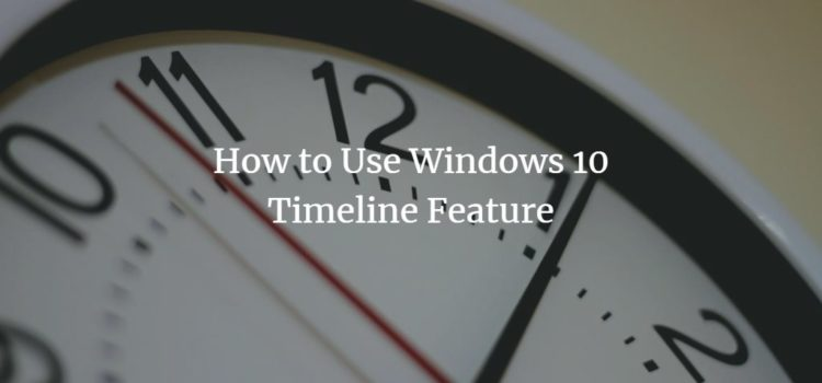 How to Use Windows 10 Timeline Feature