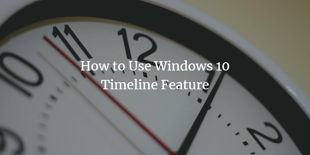 Using Windows 10 Timeline Feature
