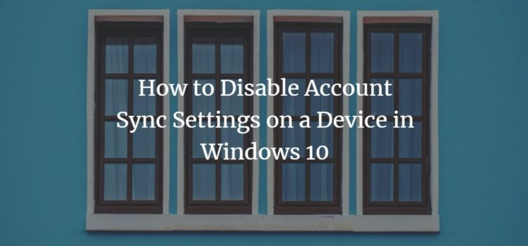 How to Disable Account Sync Settings on a Device in Windows 10