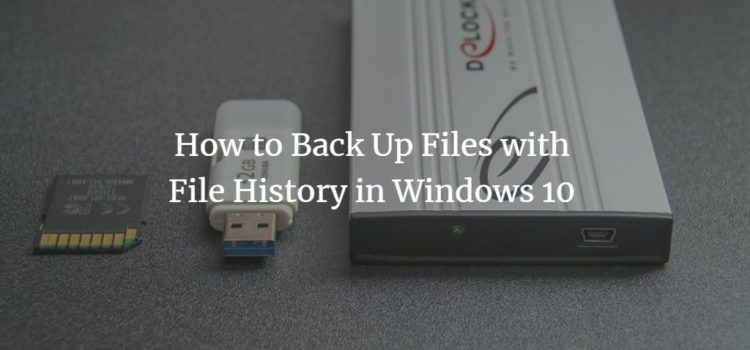 How to Back Up Files with File History in Windows 10