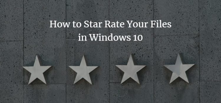 How to Star Rate Your Files in Windows 10