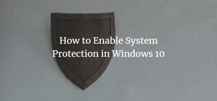 How to Enable System Protection in Windows 10