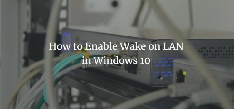 How to Enable Wake on LAN in Windows 10