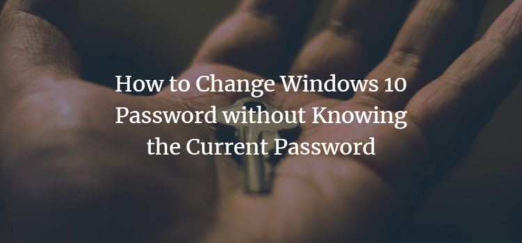 How to Change Windows 10 Password without Knowing the Current Password