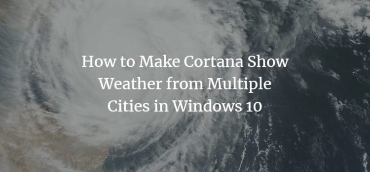 How to Make Cortana Show Weather from Multiple Cities in Windows 10