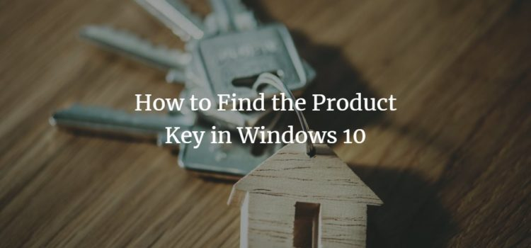 How to Find the Product Key in Windows 10